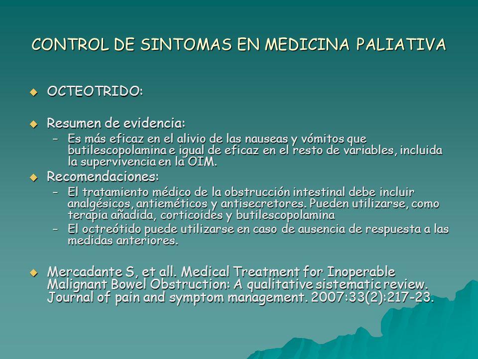 CONTROL DE SINTOMAS EN MEDICINA PALIATIVA OCTEOTRIDO: OCTEOTRIDO: Resumen de evidencia: Resumen de evidencia: –Es más eficaz en el alivio de las nause