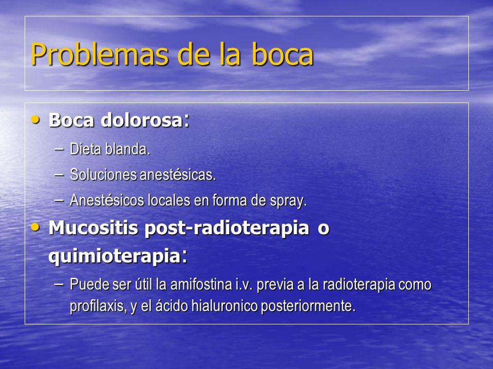 Problemas de la boca Boca dolorosa : Boca dolorosa : – Dieta blanda. – Soluciones anest é sicas. – Anest é sicos locales en forma de spray. Mucositis