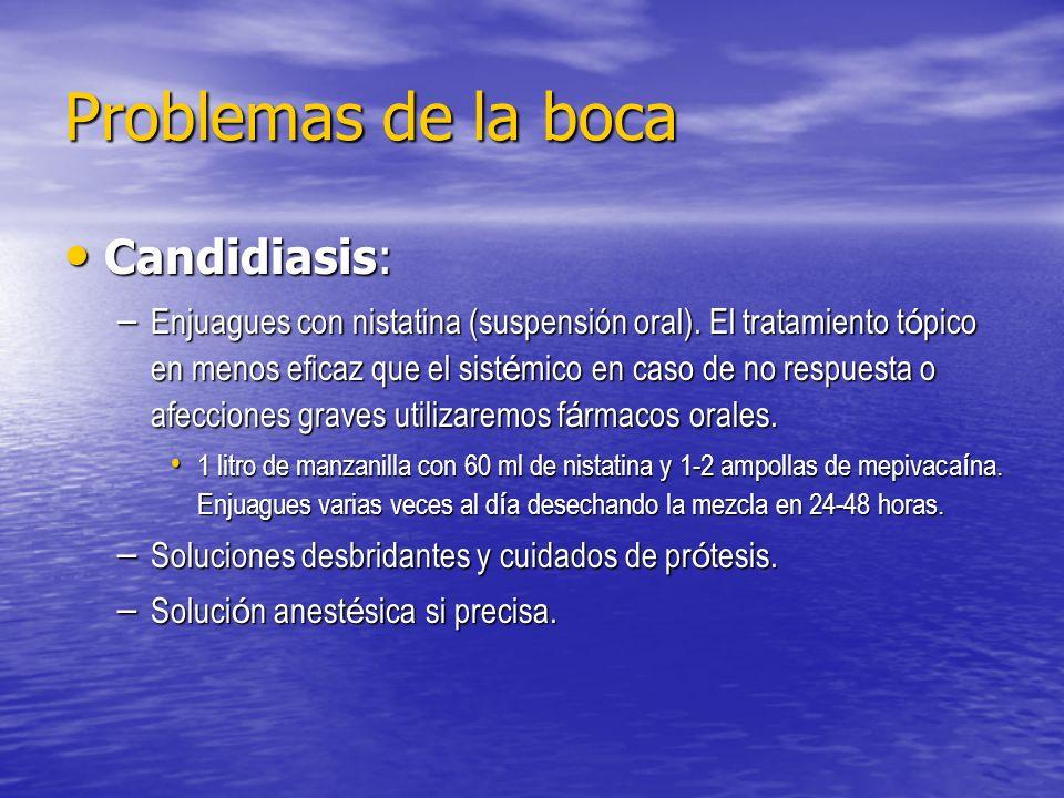Problemas de la boca Candidiasis: Candidiasis: – Enjuagues con nistatina (suspensión oral). El tratamiento t ó pico en menos eficaz que el sist é mico