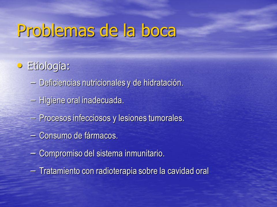 Problemas de la boca Etiolog í a: Etiolog í a: – Deficiencias nutricionales y de hidratación. – Higiene oral inadecuada. – Procesos infecciosos y lesi