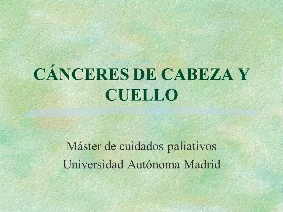 CÁNCERES DE CABEZA Y CUELLO Máster de cuidados paliativos Universidad Autónoma Madrid