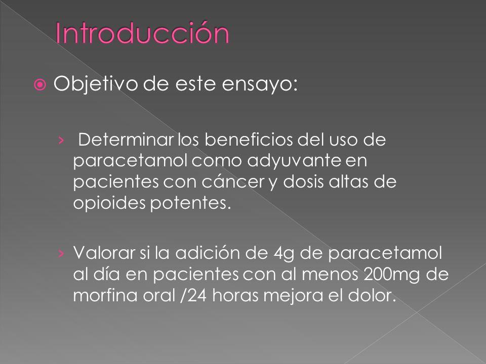 Objetivo de este ensayo: Determinar los beneficios del uso de paracetamol como adyuvante en pacientes con cáncer y dosis altas de opioides potentes. V