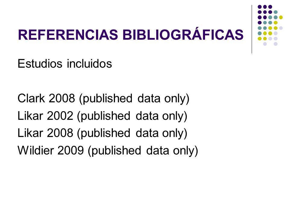 REFERENCIAS BIBLIOGRÁFICAS Estudios incluidos Clark 2008 (published data only) Likar 2002 (published data only) Likar 2008 (published data only) Wildi