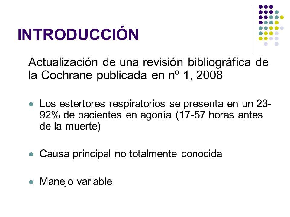INTRODUCCIÓN Actualización de una revisión bibliográfica de la Cochrane publicada en nº 1, 2008 Los estertores respiratorios se presenta en un 23- 92%