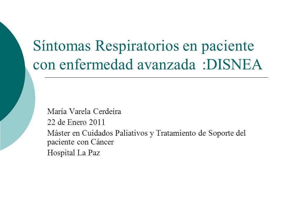 Tratamiento V: Oxigenoterapia Está claro su uso en el tratamiento, controvertido en el control de la disnea Estudio reciente randomizado, doble ciego analiza el efecto del oxígeno vs aire en pacientes con cáncer avanzado: no hay diferencias en disnea, si en saturación Controvertido en última semana de vida Jennifer Philip et al.JPSM 2006;32(6):541-550 Med Pal 2003;10(1):14-19 Valoración individual Rooth et al RespiR Care 2004;98(1);66-77 Palliat Med 2009(23);309-316