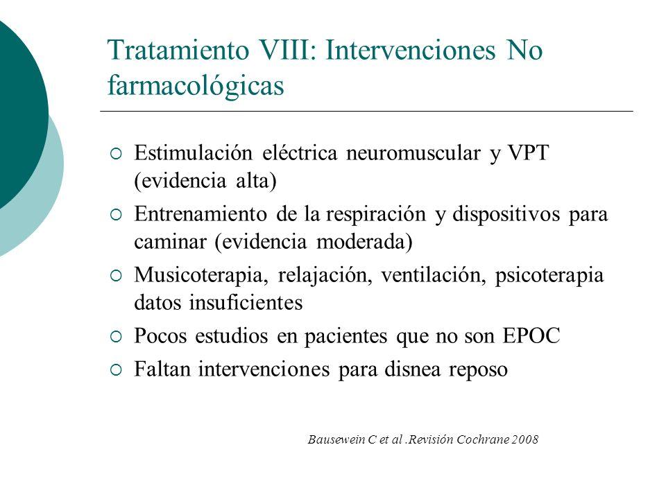 Tratamiento VIII: Intervenciones No farmacológicas Estimulación eléctrica neuromuscular y VPT (evidencia alta) Entrenamiento de la respiración y dispo
