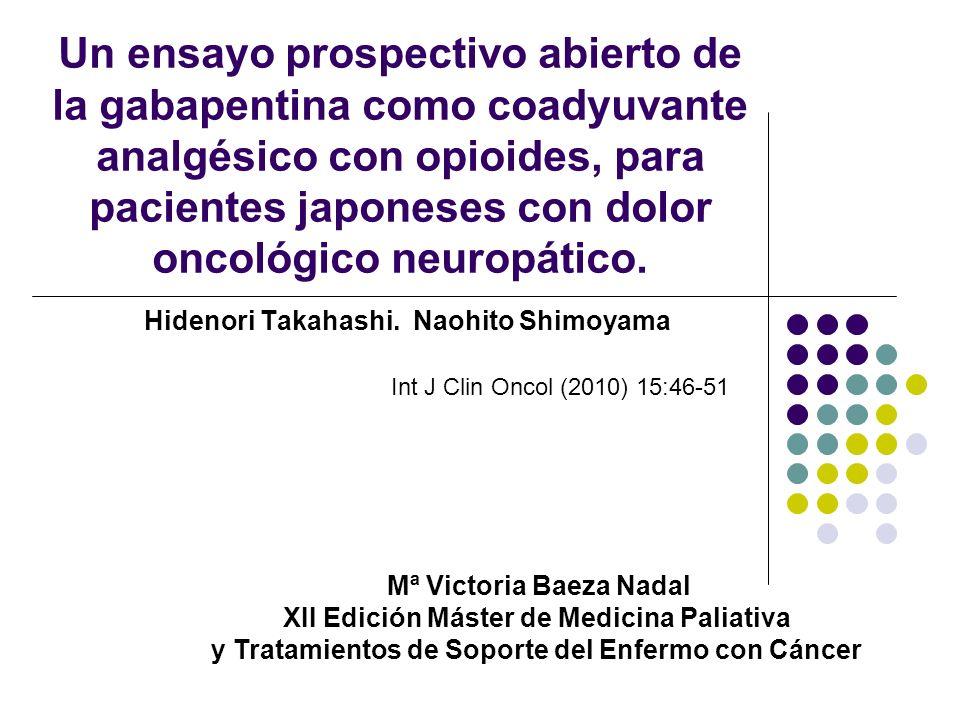 Un ensayo prospectivo abierto de la gabapentina como coadyuvante analgésico con opioides, para pacientes japoneses con dolor oncológico neuropático. H