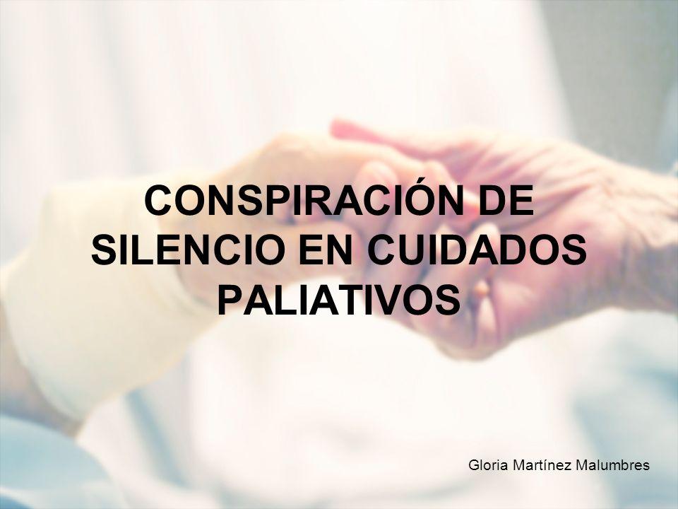 CONSPIRACIÓN DE SILENCIO EN CUIDADOS PALIATIVOS Gloria Martínez Malumbres