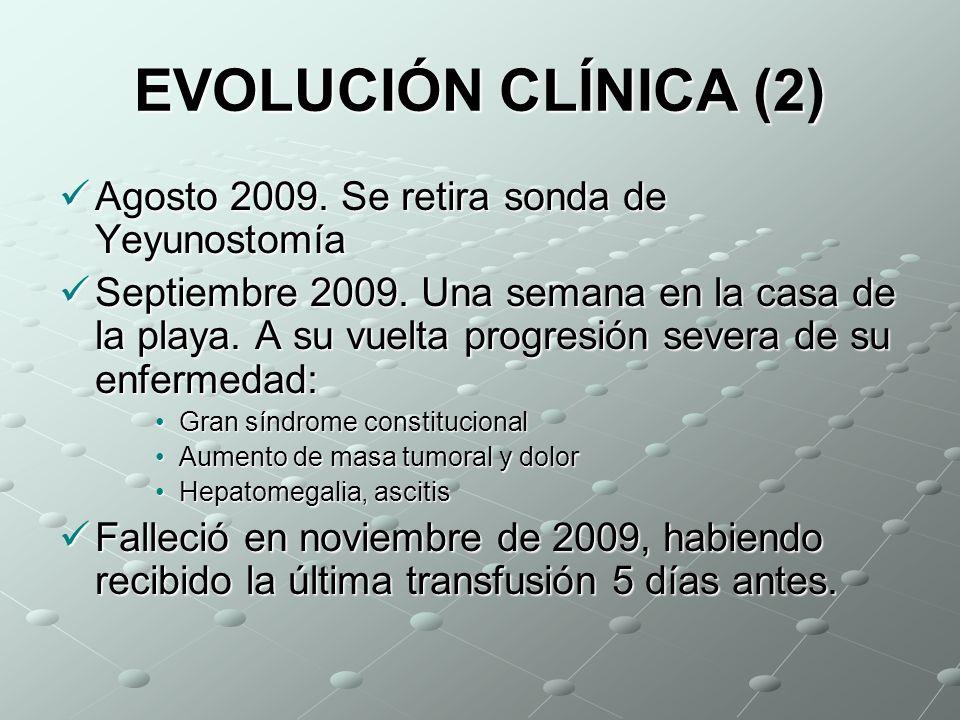 EVOLUCIÓN CLÍNICA (2) Agosto 2009.Se retira sonda de Yeyunostomía Agosto 2009.
