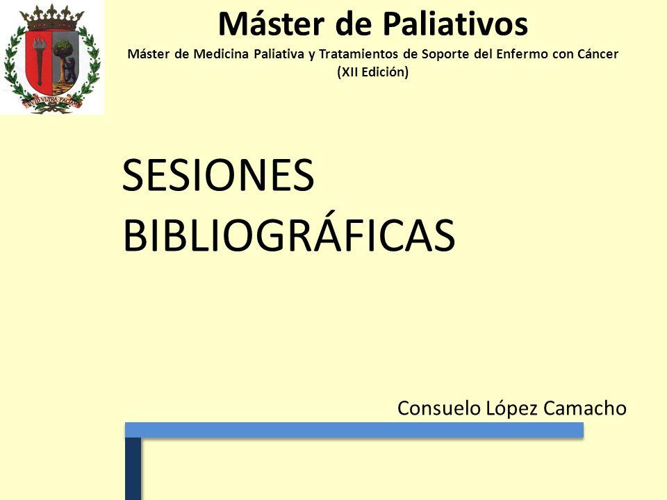 Máster de Paliativos Máster de Medicina Paliativa y Tratamientos de Soporte del Enfermo con Cáncer (XII Edición) Consuelo López Camacho SESIONES BIBLI