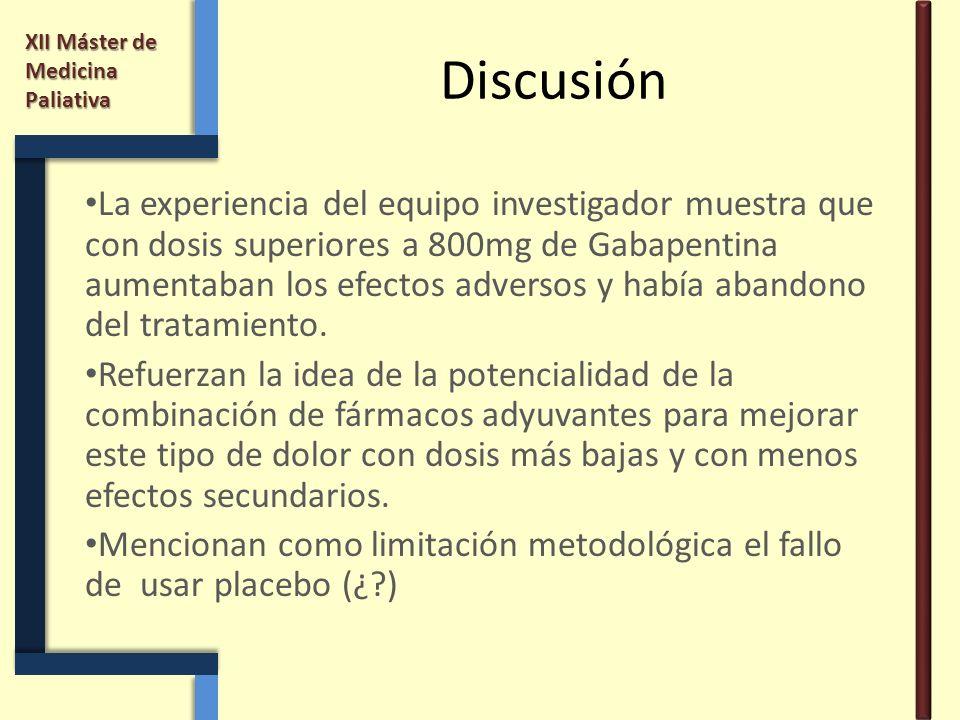 XII Máster de Medicina Paliativa Discusión La experiencia del equipo investigador muestra que con dosis superiores a 800mg de Gabapentina aumentaban l