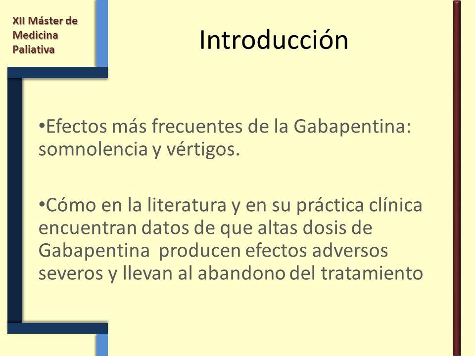 XII Máster de Medicina Paliativa Introducción Efectos más frecuentes de la Gabapentina: somnolencia y vértigos. Cómo en la literatura y en su práctica