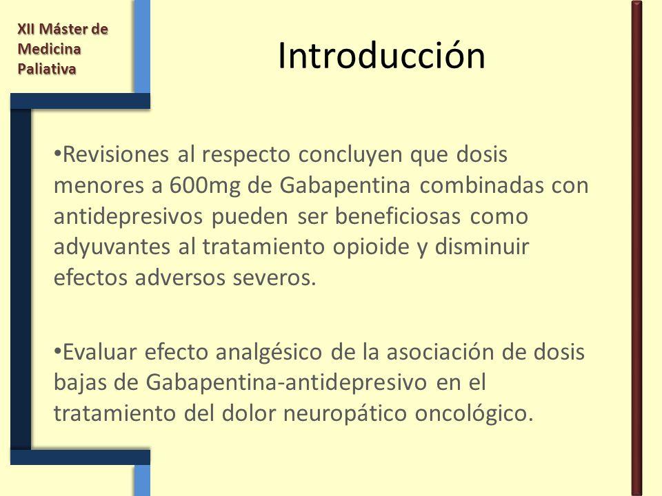 XII Máster de Medicina Paliativa Introducción Revisiones al respecto concluyen que dosis menores a 600mg de Gabapentina combinadas con antidepresivos