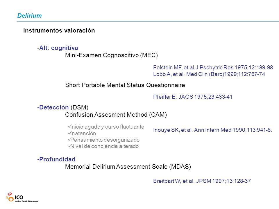 Delirium Instrumentos valoración -Alt. cognitiva Mini-Examen Cognoscitivo (MEC) Short Portable Mental Status Questionnaire -Detección (DSM) Confusion