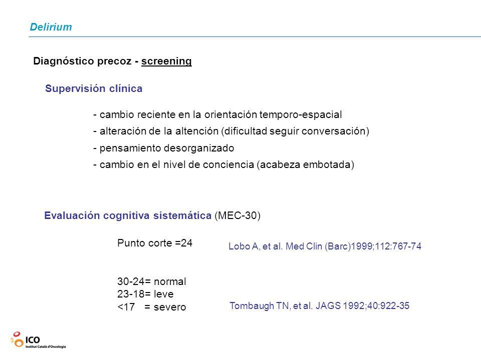 Delirium Diagnóstico precoz - screening Evaluación cognitiva sistemática (MEC-30) Punto corte =24 30-24= normal 23-18= leve <17 = severo Lobo A, et al