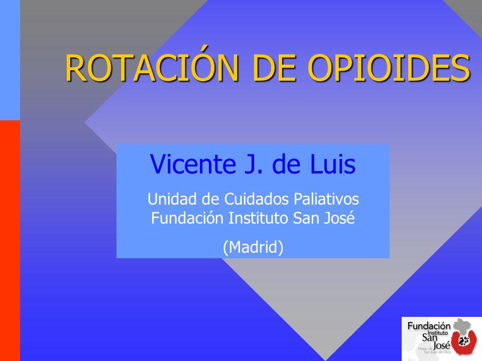 ROTACIÓN DE OPIOIDES ROTACIÓN DE OPIOIDES Vicente J. de Luis Unidad de Cuidados Paliativos Fundación Instituto San José (Madrid)