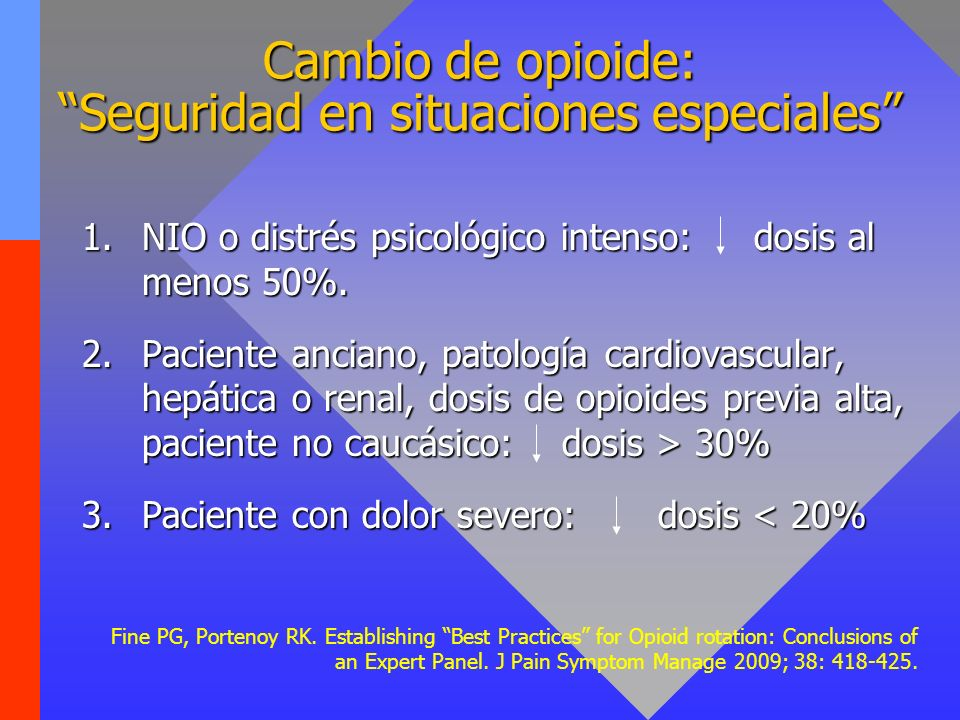 Cambio de opioide: Seguridad en situaciones especiales 1.NIO o distrés psicológico intenso: dosis al menos 50%. 2.Paciente anciano, patología cardiova