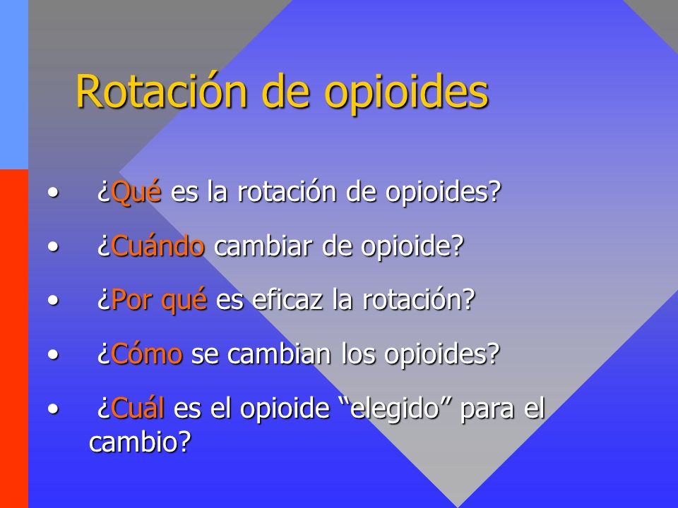 Rotación de opioides ¿Qué es la rotación de opioides? ¿Qué es la rotación de opioides? ¿Cuándo cambiar de opioide? ¿Cuándo cambiar de opioide? ¿Por qu