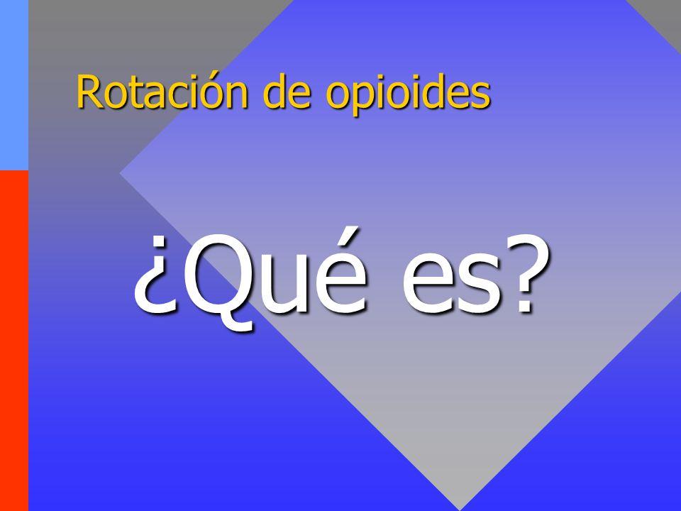 Rotación de opioides ¿Qué es? ¿Qué es?
