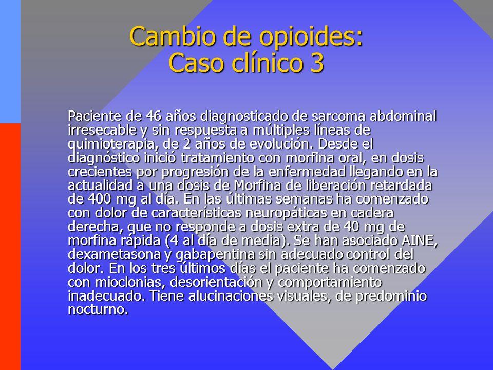 Cambio de opioides: Caso clínico 3 Paciente de 46 años diagnosticado de sarcoma abdominal irresecable y sin respuesta a múltiples líneas de quimiotera