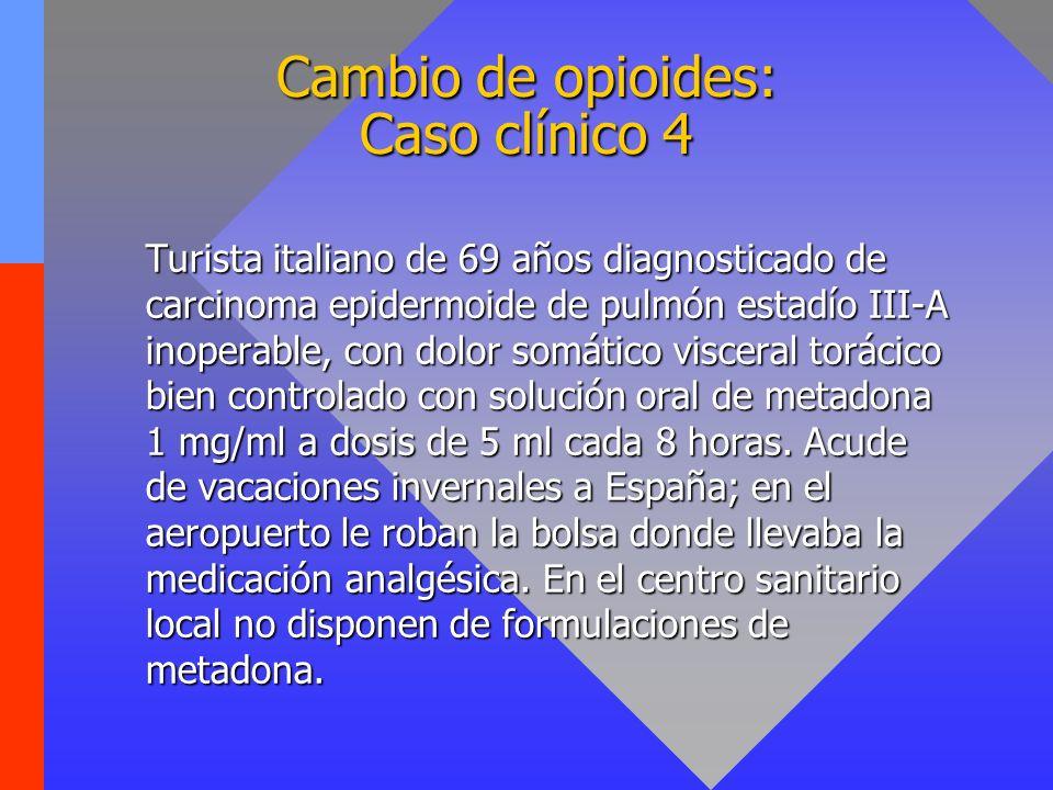 Cambio de opioides: Caso clínico 4 Turista italiano de 69 años diagnosticado de carcinoma epidermoide de pulmón estadío III-A inoperable, con dolor so