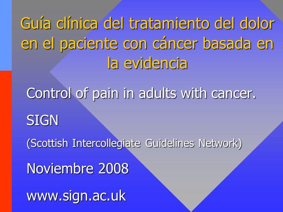 Guía clínica del tratamiento del dolor en el paciente con cáncer basada en la evidencia Control of pain in adults with cancer. SIGN (Scottish Intercol