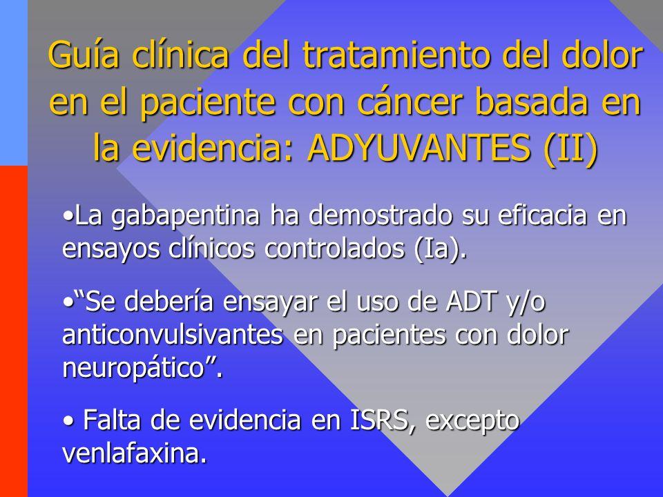 Guía clínica del tratamiento del dolor en el paciente con cáncer basada en la evidencia: ADYUVANTES (II) La gabapentina ha demostrado su eficacia en e