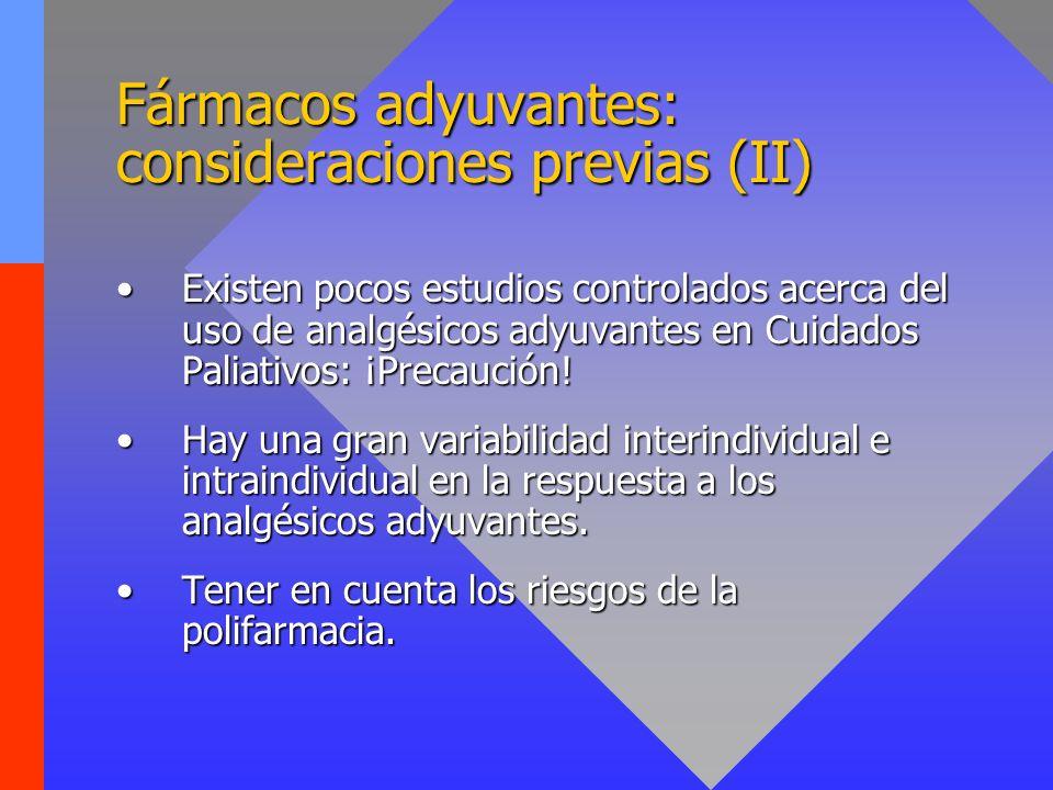 Fármacos adyuvantes: consideraciones previas (II) Existen pocos estudios controlados acerca del uso de analgésicos adyuvantes en Cuidados Paliativos:
