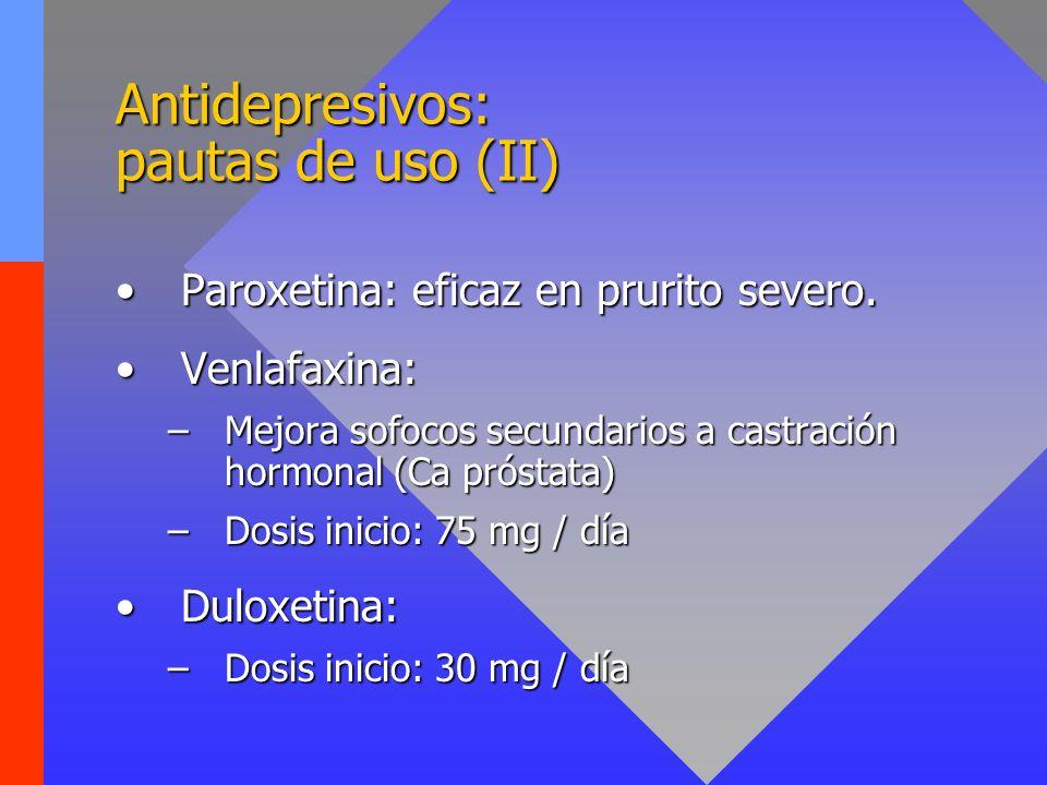 Antidepresivos: pautas de uso (II) Paroxetina: eficaz en prurito severo.Paroxetina: eficaz en prurito severo. Venlafaxina:Venlafaxina: –Mejora sofocos