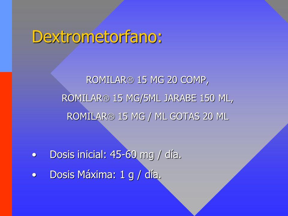 Dextrometorfano: ROMILAR 15 MG 20 COMP, ROMILAR 15 MG/5ML JARABE 150 ML, ROMILAR 15 MG / ML GOTAS 20 ML Dosis inicial: 45-60 mg / día.Dosis inicial: 4