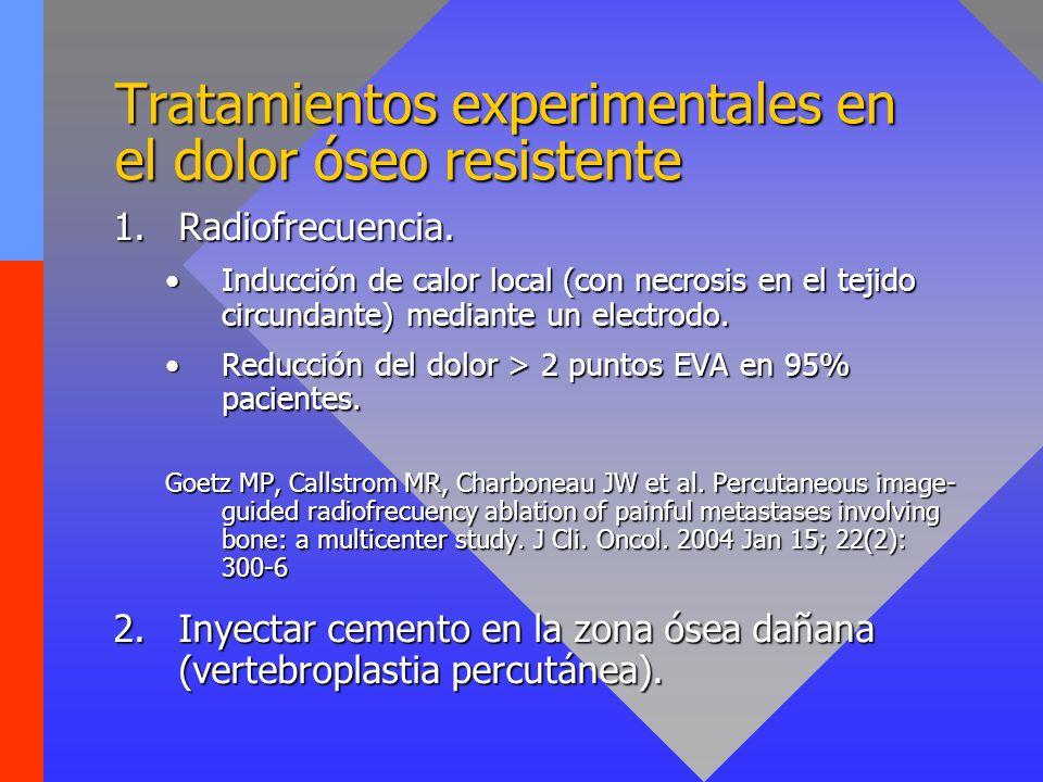Tratamientos experimentales en el dolor óseo resistente 1.Radiofrecuencia. Inducción de calor local (con necrosis en el tejido circundante) mediante u