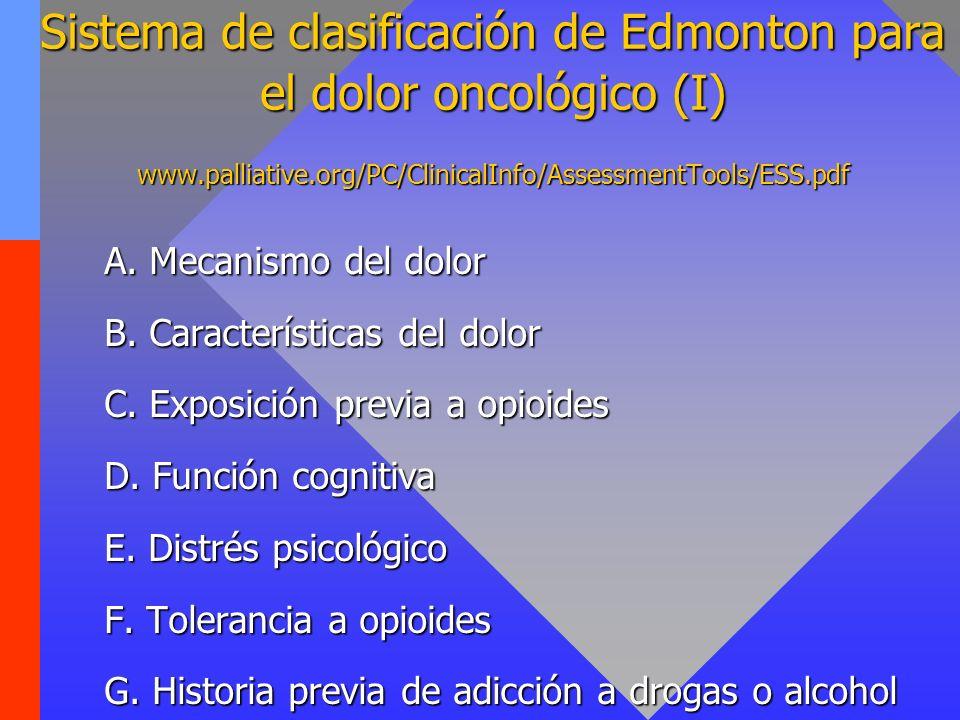 Sistema de clasificación de Edmonton para el dolor oncológico (I) www.palliative.org/PC/ClinicalInfo/AssessmentTools/ESS.pdf A. Mecanismo del dolor B.