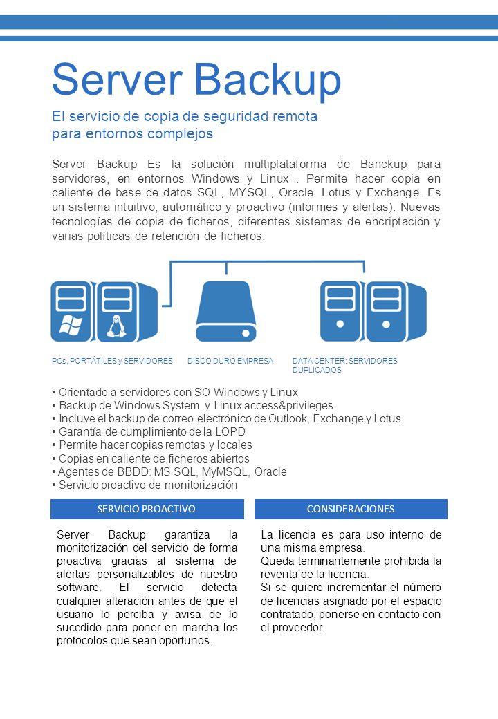 El servicio de copia de seguridad remota para entornos complejos Server Backup Es la solución multiplataforma de Banckup para servidores, en entornos Windows y Linux.
