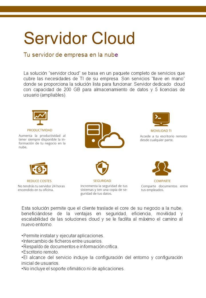 Tu servidor de empresa en la nube La solución servidor cloud se basa en un paquete completo de servicios que cubre las necesidades de TI de su empresa.