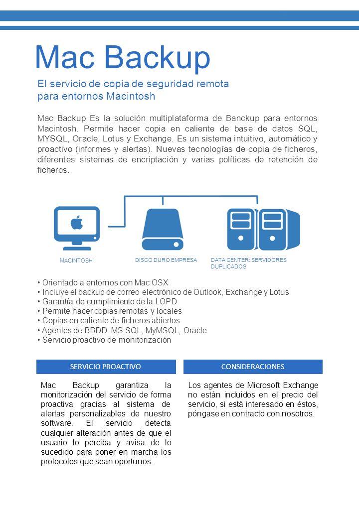 El servicio de copia de seguridad remota para entornos Macintosh Mac Backup Es la solución multiplataforma de Banckup para entornos Macintosh.