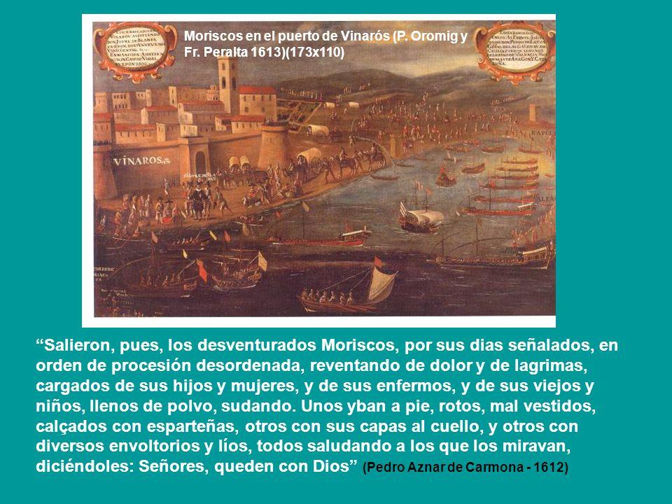 Moriscos en el puerto de Vinarós (P. Oromig y Fr. Peralta 1613)(173x110) Salieron, pues, los desventurados Moriscos, por sus dias señalados, en orden