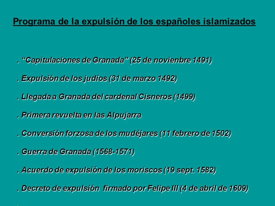 Programa de la expulsión de los españoles islamizados. Capitulaciones de Granada (25 de novienbre 1491). Expulsión de los judíos (31 de marzo 1492). L