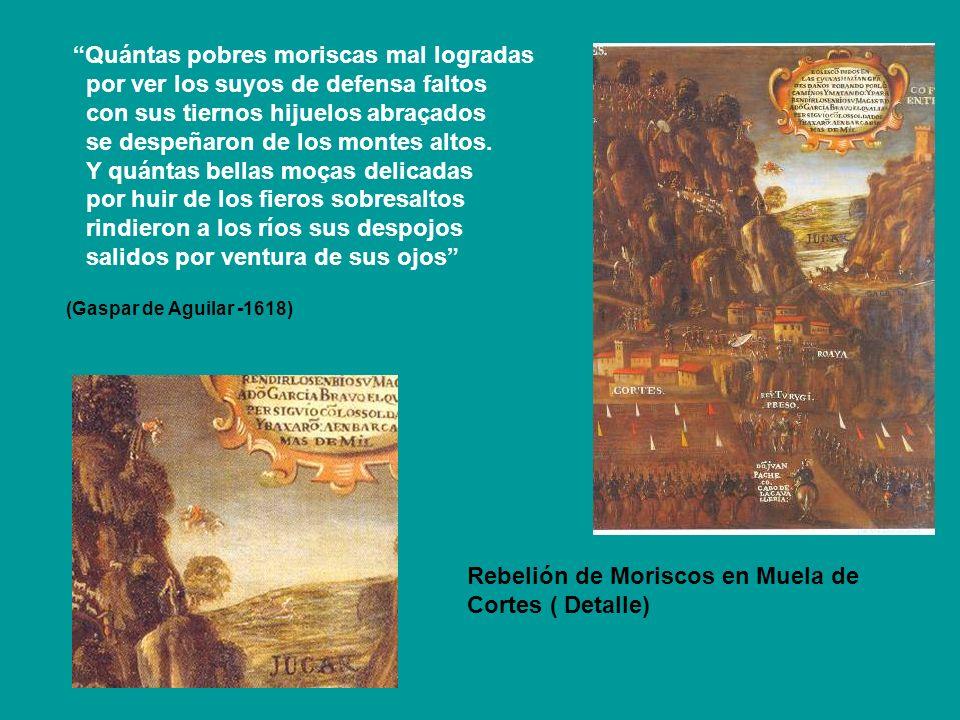 Rebelión de Moriscos en Muela de Cortes ( Detalle) Quántas pobres moriscas mal logradas por ver los suyos de defensa faltos con sus tiernos hijuelos a