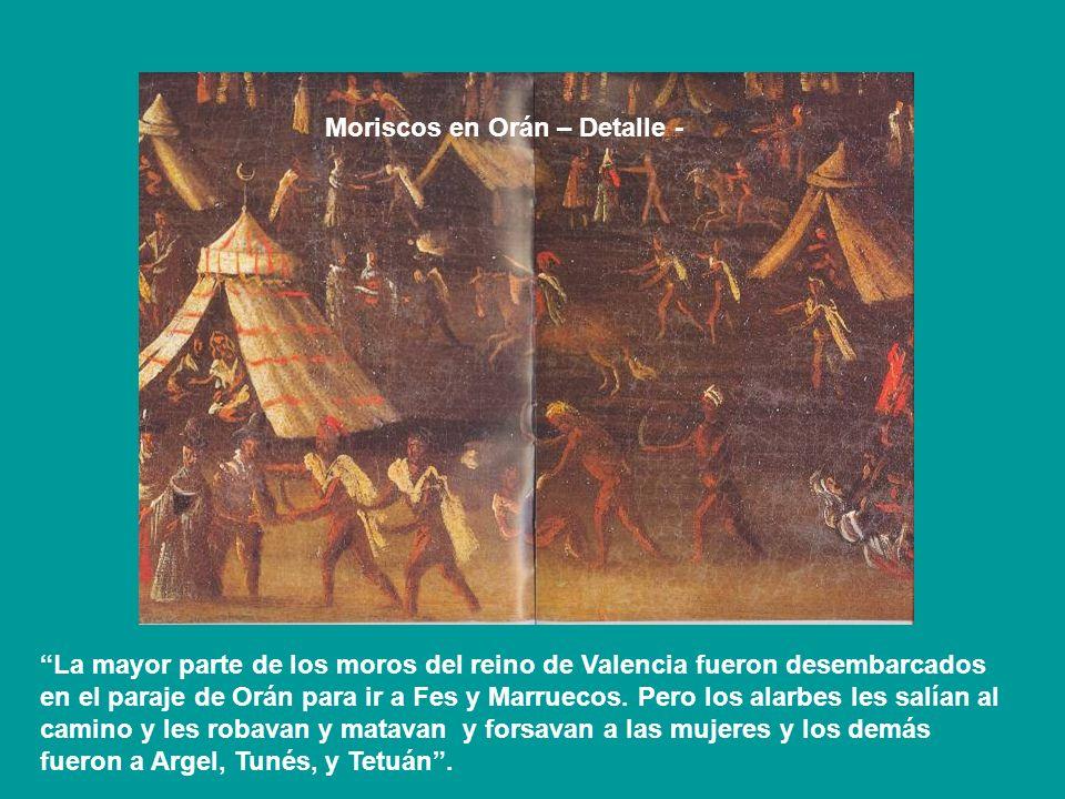 Moriscos en Orán – Detalle - La mayor parte de los moros del reino de Valencia fueron desembarcados en el paraje de Orán para ir a Fes y Marruecos. Pe