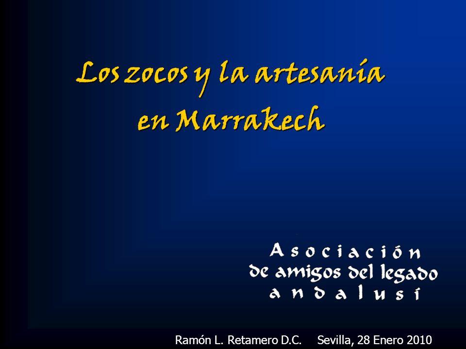 Los zocos y la artesanía en Marrakech Ramón L. Retamero D.C. Sevilla, 28 Enero 2010