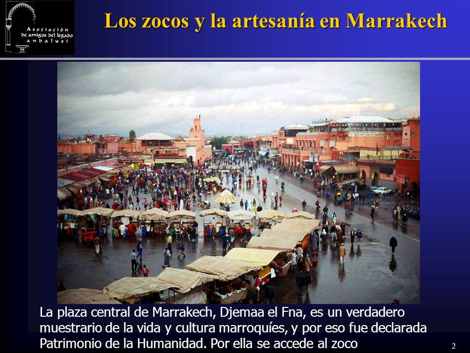 2 Los zocos y la artesanía en Marrakech La plaza central de Marrakech, Djemaa el Fna, es un verdadero muestrario de la vida y cultura marroquíes, y po
