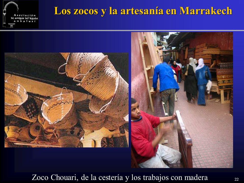 22 Los zocos y la artesanía en Marrakech Zoco Chouari, de la cestería y los trabajos con madera