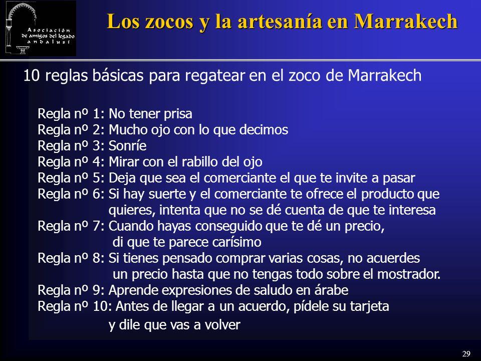 29 Los zocos y la artesanía en Marrakech 10 reglas básicas para regatear en el zoco de Marrakech Regla nº 1: No tener prisa Regla nº 2: Mucho ojo con