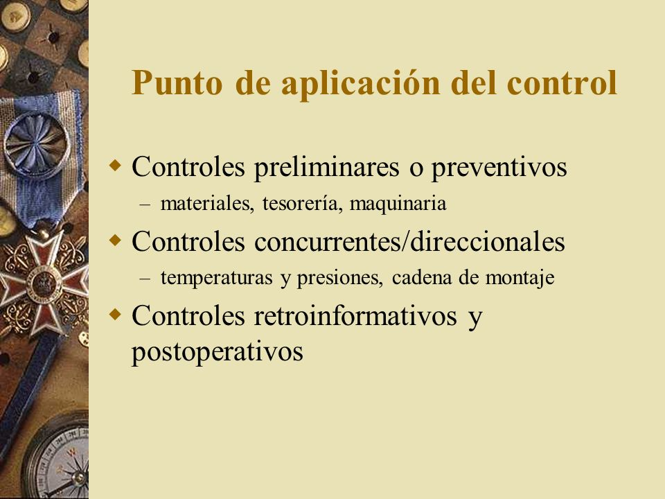 El proceso de CONTROL Establecimiento de estándares : definidos a partir de los objetivos, deben ser concretos y medibles. Ej: Objetivo previo: mejora