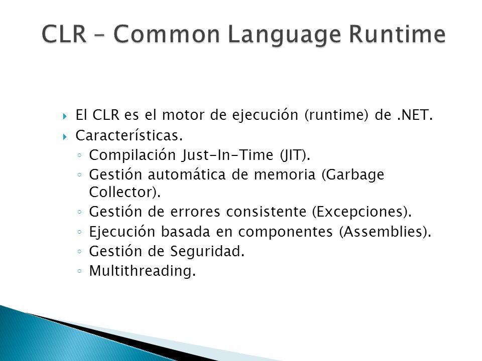 El CLR es el motor de ejecución (runtime) de.NET. Características. Compilación Just-In-Time (JIT). Gestión automática de memoria (Garbage Collector).