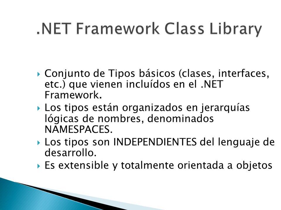 Conjunto de Tipos básicos (clases, interfaces, etc.) que vienen incluídos en el.NET Framework. Los tipos están organizados en jerarquías lógicas de no