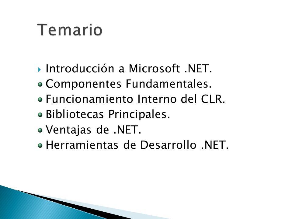 Introducción a Microsoft.NET. Componentes Fundamentales. Funcionamiento Interno del CLR. Bibliotecas Principales. Ventajas de.NET. Herramientas de Des