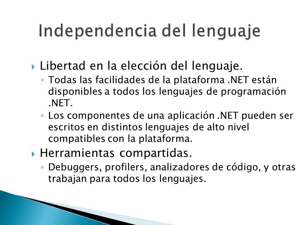 Libertad en la elección del lenguaje. Todas las facilidades de la plataforma.NET están disponibles a todos los lenguajes de programación.NET. Los comp