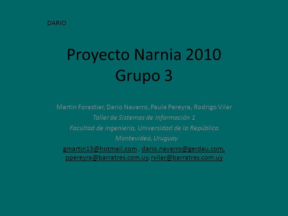 Proyecto Narnia 2010 Grupo 3 Martin Forastier, Dario Navarro, Paula Pereyra, Rodrigo Vilar Taller de Sistemas de Información 1 Facultad de Ingeniería,