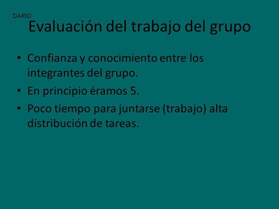 Evaluación del trabajo del grupo Confianza y conocimiento entre los integrantes del grupo. En principio éramos 5. Poco tiempo para juntarse (trabajo)